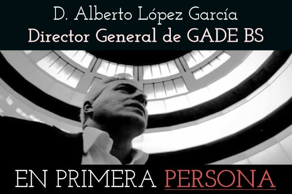 Entrevista a D. Alberto López García, Director General de la Escuela GADE BS