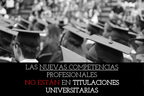 Las nuevas competencias profesionales NO están en titulaciones universitarias