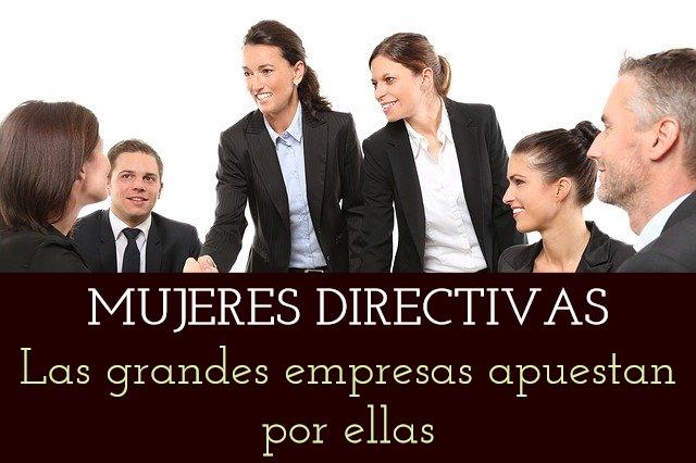 Mujeres Directivas: las grandes empresas apuestan por ellas
